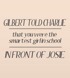"""Anne of Green Gables. Ha, ha. The best quote is when Anne tells Josie Pye she's so fortunate that """"the only thing you've ever had to wear twice is a sour expression!""""  Ha, ha, ha."""