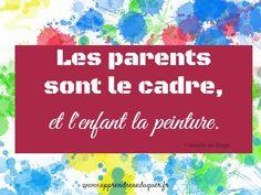 les parents sont le cadre et l'enfant la peinture Education Positive, Kids Education, Inspiring Quotes About Life, Inspirational Quotes, Practical Gifts, Good Thoughts, Family Life, Kids And Parenting, Positivity