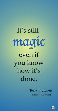 It's still magic even if you know how it's done.