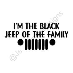 Im the Black Jeep of the Family - Jeep Grill Approximately Inches Oracal 631 Vinyl Lasts up to 3 years Durable through all weather, including mud Jeep Cherokee Xj, Jeep Xj, Jeep Rubicon, Wrangler Jeep, Jeep Wrangler Stickers, Jeep Stickers, Jeep Decals, Vinyl Decals, Jeep Wrangler Accessories