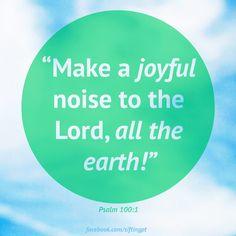 Psalm 100:1 Make Noise!