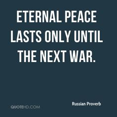 Eternal peace lasts only until the next war.- Russian Proverb French Proverbs, Russian Proverb, Charles Bukowski Quotes, Quotes To Live By, Life Quotes, Oscar Wilde Quotes, Proverbs Quotes, Life Words, Text Quotes