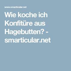 Wie koche ich Konfitüre aus Hagebutten? - smarticular.net
