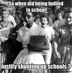 Seriously! While bullying should be eliminated, there are a vast majority of bullying victims who just did their shit and got through stronger and more intelligent than ever. I had friends who were bullied but they didn't bring a gun to school - they worked hard anyways and talked to close friends to work through it. This is a societal, prejudiced, selfish, small-minded, hate problem.