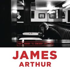 Found You Re Nobody Til Somebody Loves You By James Arthur With