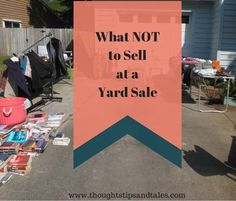 There are some things not to sell at a yard sale. The idea is for buyers to get a bargain, you to get rid of unwanted things and for everybody to be happy. Garage Sale Signs, Yard Sale Signs, For Sale Sign, Garage Sale Pricing, Yard Sale Organization, What To Sell, Crafts To Sell, Sell Your Stuff, Things To Sell