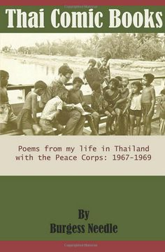 """""""Thai Comic Books: Poems from my life in Thailand with the Peace Corps: 1967-1969"""" by Burgess Needle - Burgess Needle's poetry collection distills the essence of his two-year sojourn in Thailand as a Peace Corps cultural exchanger. Readers travel with him when he meets his new headmaster, witnesses a school flogging, and feels like an idiot as he attempts to explain the conjugation of """"to be."""" More info: http://www.cseashawaii.com/wordpress/2013/02/southeast-asia-poetry/"""