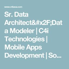 Sr. Data Architect/Data Modeler | C4i Technologies | Mobile Apps Development | Social Media Marketing