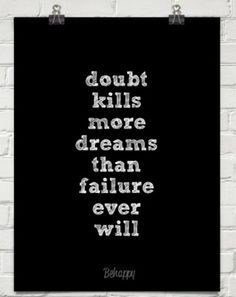 In my finer moments, I like to believe that I don't let doubts hold me back nearly as much as I used to. You?   File under: inspiration, quote, life, doubt, fear, business, entrepreneur, pick me | http://awesomeinspirationquotes.blogspot.com