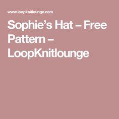Sophie's Hat – Free Pattern – LoopKnitlounge
