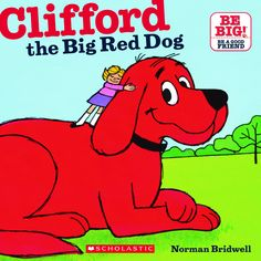 Clifford the Big Red Dog (I even have a recent letter from Norman Bridwell as well as a drawing and several autographed books!)