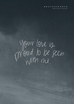 Your love is proud to be seen with me. // Pieces // Amanda Cook // Brave New World http://bit.ly/BNWalbum