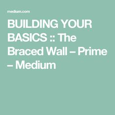 BUILDING YOUR BASICS :: The Braced Wall – Prime – Medium