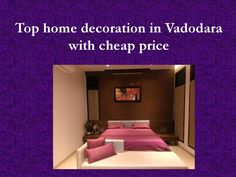 Top home decoration in vadodara with cheap price  Home decoration in Vadodara have the extremely satisfied benefit of being one of the few inner preparing companies that not only create awesome designer office buildings but also include state of the art technology to build a trendy yet efficient office.