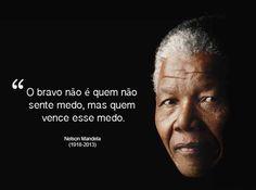 """""""O bravo não é quem não sente medo, mas quem vence o medo."""" - Nelson Mandela"""