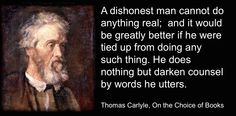Thomas Carlyle quote on dishonest leaders. On the Choice of Books Thomas Carlyle, Christian Faith, Counseling, Leadership, Wisdom, Words, Quotes, Quotations, Therapy