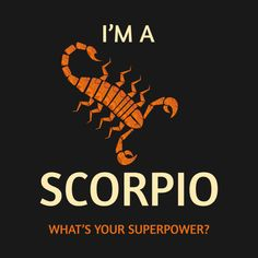 Check out this awesome 'Scorpio+Superpower' design on Scorpio Zodiac Facts, Scorpio Traits, Scorpio Love, Scorpio Quotes, Scorpio Horoscope, Scorpio Woman, My Zodiac Sign, Zodiac Quotes, Zodiac Art
