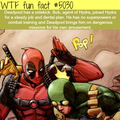 Talk about job security.... Ehehe. Deadpool's sidekick: Bob - WTF fun facts