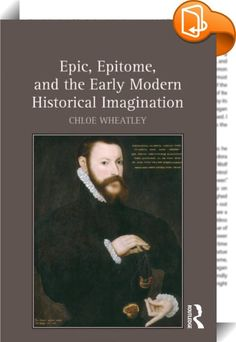 Epic, Epitome, and the Early Modern Historical Imagination    :  In early modern England, epitomes-texts promising to pare down, abridge, or sum up the essence of their authoritative sources-provided readers with key historical knowledge without the bulk, expense, or time commitment demanded by greater volumes. Epic poets in turn addressed the habits of reading and thinking that, for better and for worse, were popularized by the publication of predigested works. Analyzing popular texts...