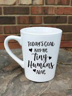 coffee mug Todays Goal: Keep the Tiny Humans by MarleiMonograms