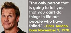 Chris Jericho, born November 9, 1970. #ChrisJericho #NovemberBirthdays #Quotes