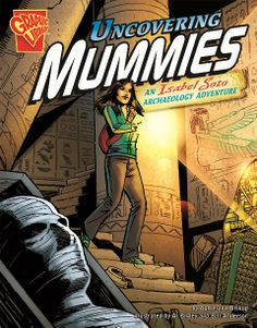Uncovering Mummies: An Isabel Soto Archaeology Adventure (Graphic Library: Graphic Expeditions) 6 Traits Of Writing, Archaeology For Kids, Bill Anderson, Indiana Jones Adventure, Writing Mini Lessons, Egyptian Mummies, Teacher Librarian, Local Library, Chapter Books