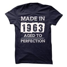 MADE IN 1963 - AGED TO PERFECTION!!! T Shirt, Hoodie, Sweatshirt