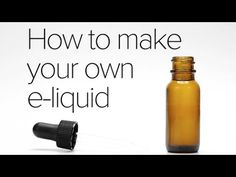 How to make your own E-Liquid - DIY Tutorial - YouTube