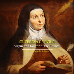 October 15 ST. TERESA OF AVILA Virgin and Doctor of the Church AV summary and text. Dear friends, on Oct. 15, we will be celebrating the 501th Anniversary of the Birth of St. Teresa of Avila, one o…