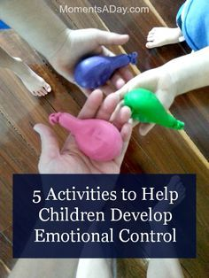 Recognizing feelings and learning what to do with them - here are five activities to help children develop emotional control.