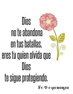Dios no te abandona en tus batallas, eres tú quien olvida que Dios te sigue protegiendo