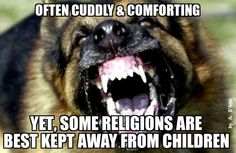 There are some religions best kept away from our children.