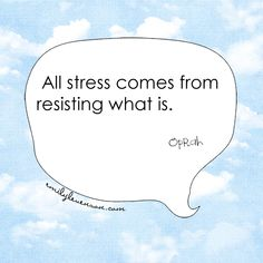 """""""All stress comes from resisting what is."""" -Oprah [Quotes, Inspiration]"""
