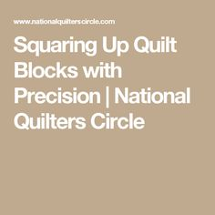 Squaring Up Quilt Blocks with Precision | National Quilters Circle