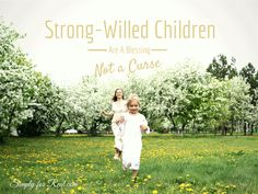 Do you ever feel overwhelmed because your child was born with a hefty dose of strong will? According to my wise elderly friend, that strong will is a blessing, not a curse. Read on to find out why.