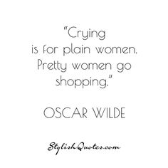 Crying is for plain women. Pretty women... For more #fashion #quotes go to stylishquotes.com