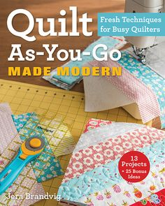 A improvisational, modern approach to quilting that's fresh, fun, and simpler than it sounds. These 13 quilt-as-you-go projects will change the way you quilt (for the better).