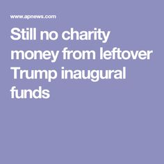 Still no charity money from leftover Trump inaugural funds