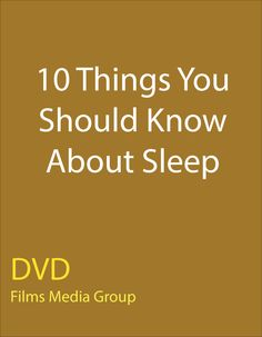 10 Things You Should Know About Sleep (DVD) - Even though many experts recommend eight hours of sleep a night, getting that much rest often seems impossible. This program offers ten scientific ways to get quality sleep, and more of it.