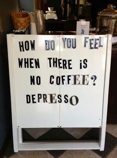 How do you feel when there is no coffee?