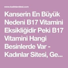 Kanserin En Büyük Nedeni B17 Vitamini Eksikliğidir Peki B17 Vitamini Hangi Besinlerde Var - Kadınlar Sitesi, Gebelik, hamilelik, doğum - Kadınlar Sitesi, Gebelik, hamilelik, doğum Vitamin B12, Diy And Crafts, Deserts, Health, Bag, Health Care, Postres, Dessert, Plated Desserts