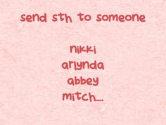 send sth to someone nikki arlynda abbey mitch....