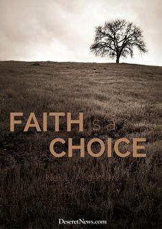 """Elder Neil L. Andersen: """"Faith is a choice."""" #ldsconf #quotes #lds"""