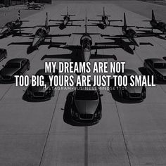 Don't let small minded people discourage you from dreaming big.                                                                                                                                                                                 More