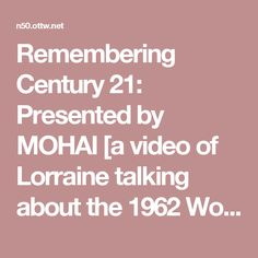 Remembering Century 21: Presented by MOHAI [a video of Lorraine talking about the 1962 Worlds Fair] • May 5, 2012.