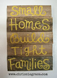 Pallet art-Small Homes build Tight Families. $35.00, via Etsy.