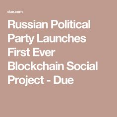 Russian Political Party Launches First Ever Blockchain Social Project - Due