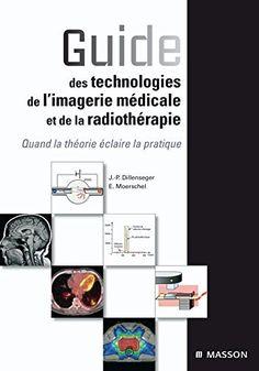 Télécharger Livre Guide des technologies de l'imagerie médicale et de la radiothérapie : Quand la théorie éclaire la pratique PDF Ebook Gratuit