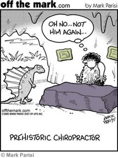 Prehistoric Chiropractor    Oh no... Not him again ... Who wants to be adjusted on the Dinosaur table?
