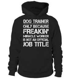 "# Dog Trainer Because Freakin Miracle Worker Job Title T-Shirt .  Special Offer, not available in shops      Comes in a variety of styles and colours      Buy yours now before it is too late!      Secured payment via Visa / Mastercard / Amex / PayPal      How to place an order            Choose the model from the drop-down menu      Click on ""Buy it now""      Choose the size and the quantity      Add your delivery address and bank details      And that's it!      Tags: Dog Trainer shirt…"